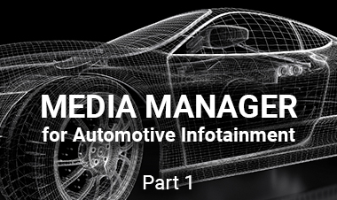 Media Manager for Automotive Infotainment: Part 1
