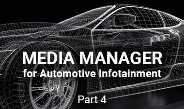 Media Manager for Automotive Infotainment: Part 4